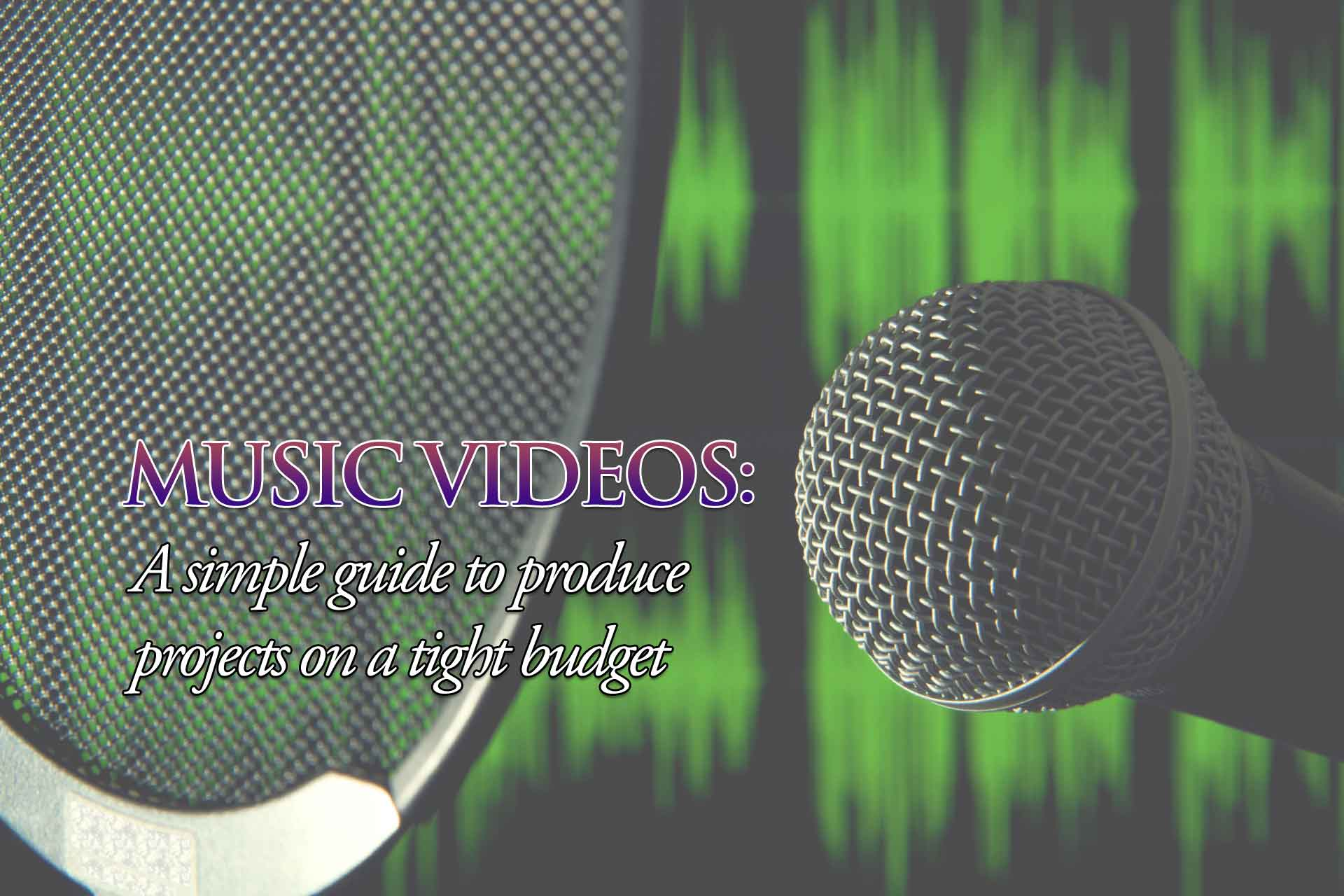 Creative and powerful music video production ideas that will help you get a project done with a small budget
